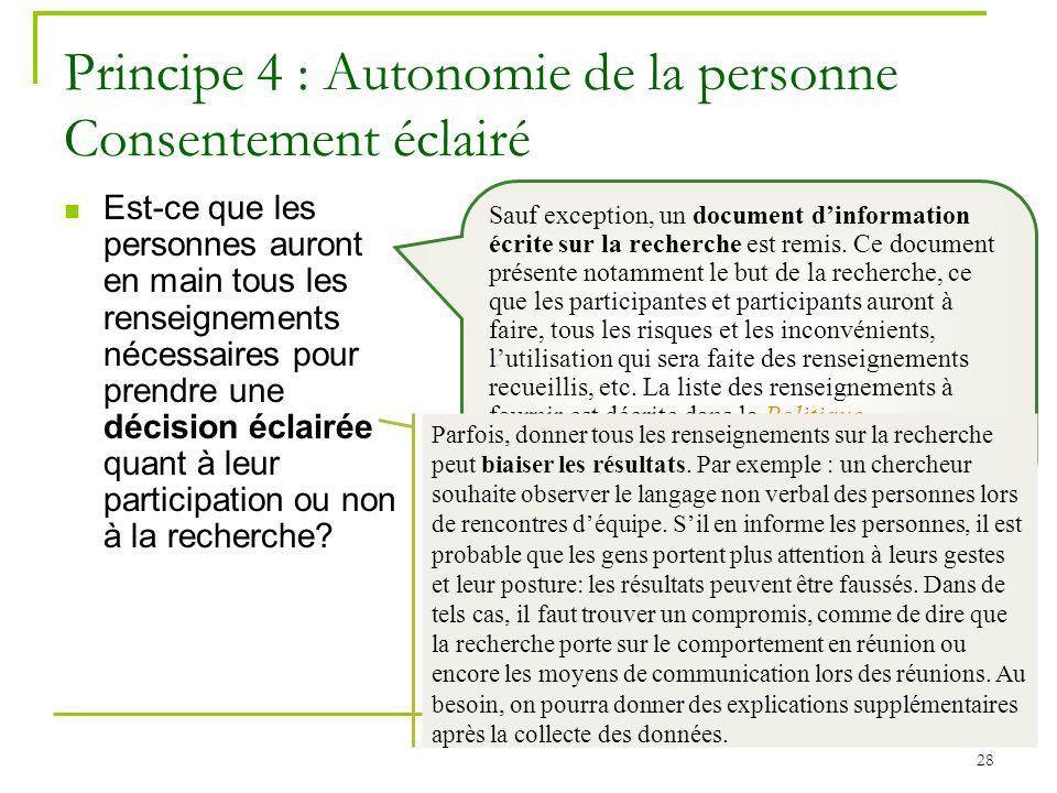28 Principe 4 : Autonomie de la personne Consentement éclairé Est-ce que les personnes auront en main tous les renseignements nécessaires pour prendre
