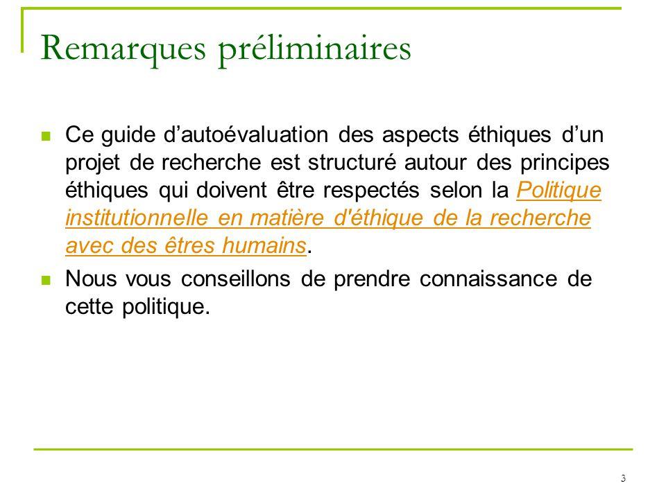 3 Remarques préliminaires Ce guide dautoévaluation des aspects éthiques dun projet de recherche est structuré autour des principes éthiques qui doiven