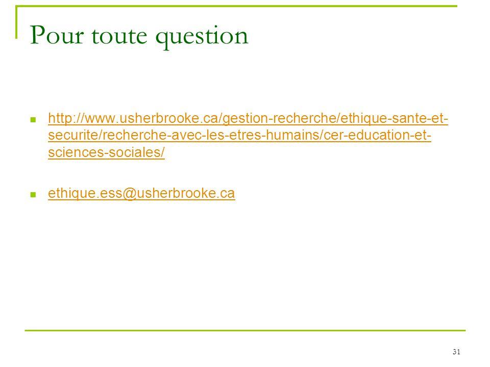 31 Pour toute question http://www.usherbrooke.ca/gestion-recherche/ethique-sante-et- securite/recherche-avec-les-etres-humains/cer-education-et- scien
