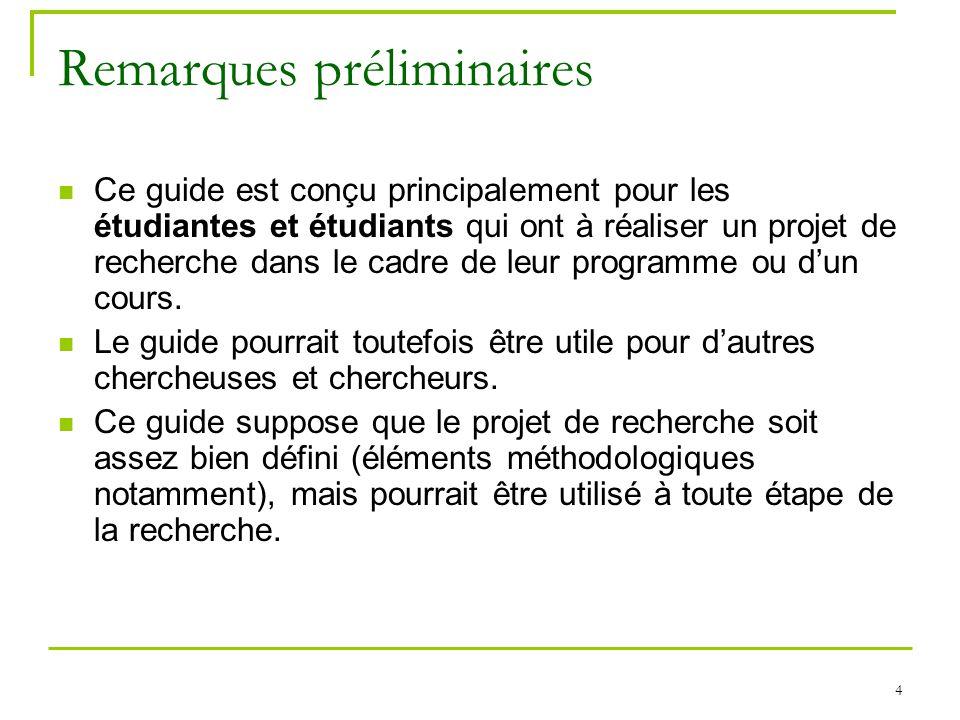4 Remarques préliminaires Ce guide est conçu principalement pour les étudiantes et étudiants qui ont à réaliser un projet de recherche dans le cadre d