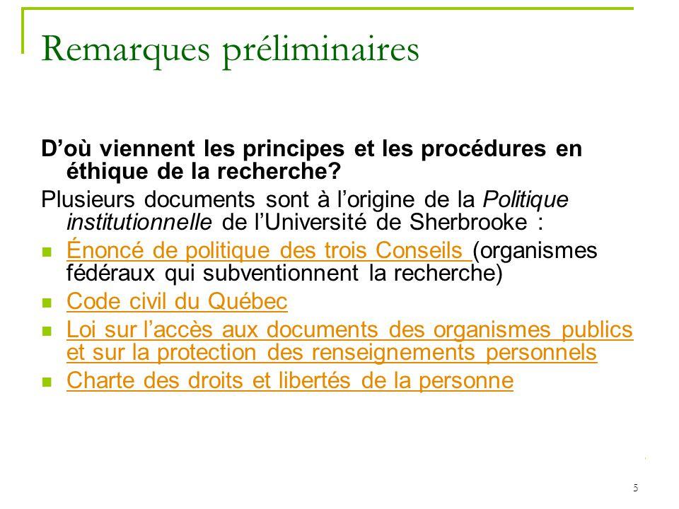 5 Remarques préliminaires Doù viennent les principes et les procédures en éthique de la recherche? Plusieurs documents sont à lorigine de la Politique