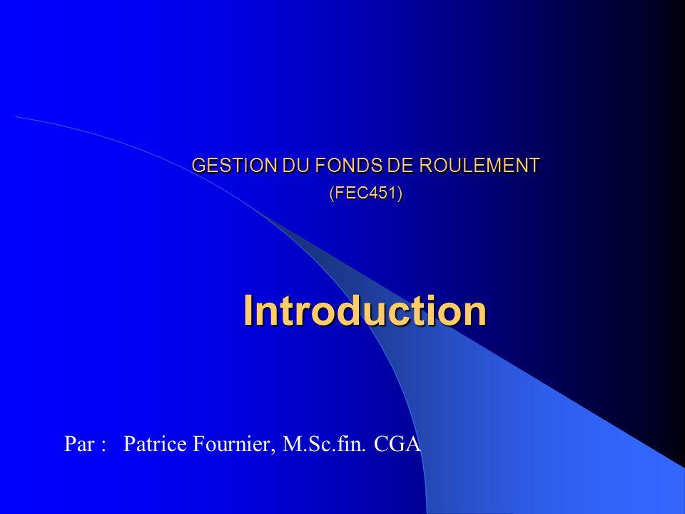 Fonds de roulement Définitions F/R – Actif ct – Passif ct ou – Passif LT + CP – Actif LT ou – Investissement requis dans lactif court terme pour supporter les opérations courantes.