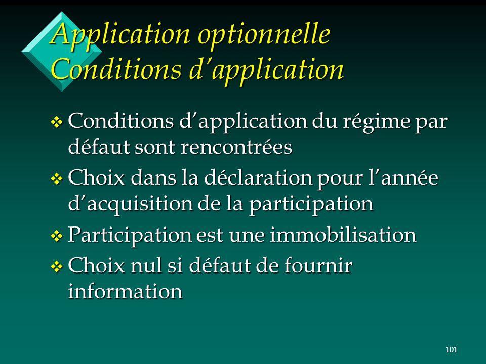 101 Application optionnelle Conditions dapplication v Conditions dapplication du régime par défaut sont rencontrées v Choix dans la déclaration pour l