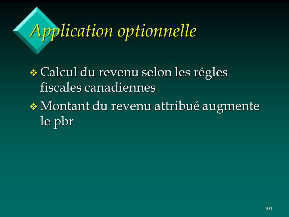 104 Application optionnelle v Calcul du revenu selon les régles fiscales canadiennes v Montant du revenu attribué augmente le pbr