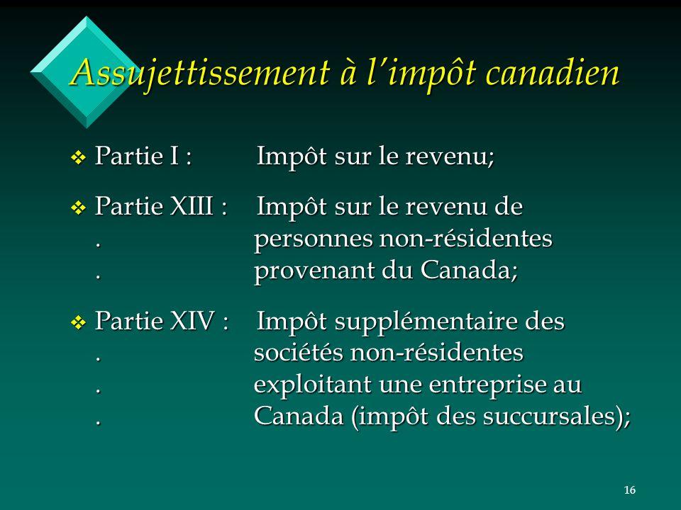 16 Assujettissement à limpôt canadien v Partie I :Impôt sur le revenu; v Partie XIII :Impôt sur le revenu de. personnes non-résidentes. provenant du C