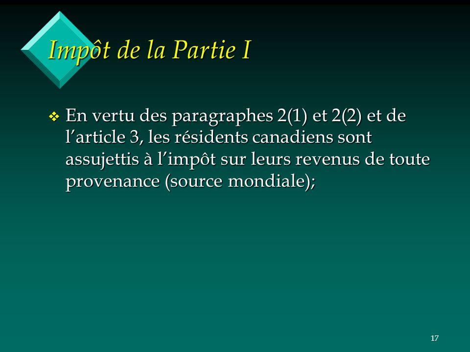 17 Impôt de la Partie I v En vertu des paragraphes 2(1) et 2(2) et de larticle 3, les résidents canadiens sont assujettis à limpôt sur leurs revenus d
