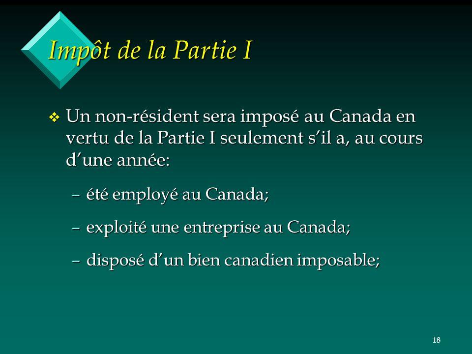 18 Impôt de la Partie I v Un non-résident sera imposé au Canada en vertu de la Partie I seulement sil a, au cours dune année: –été employé au Canada;