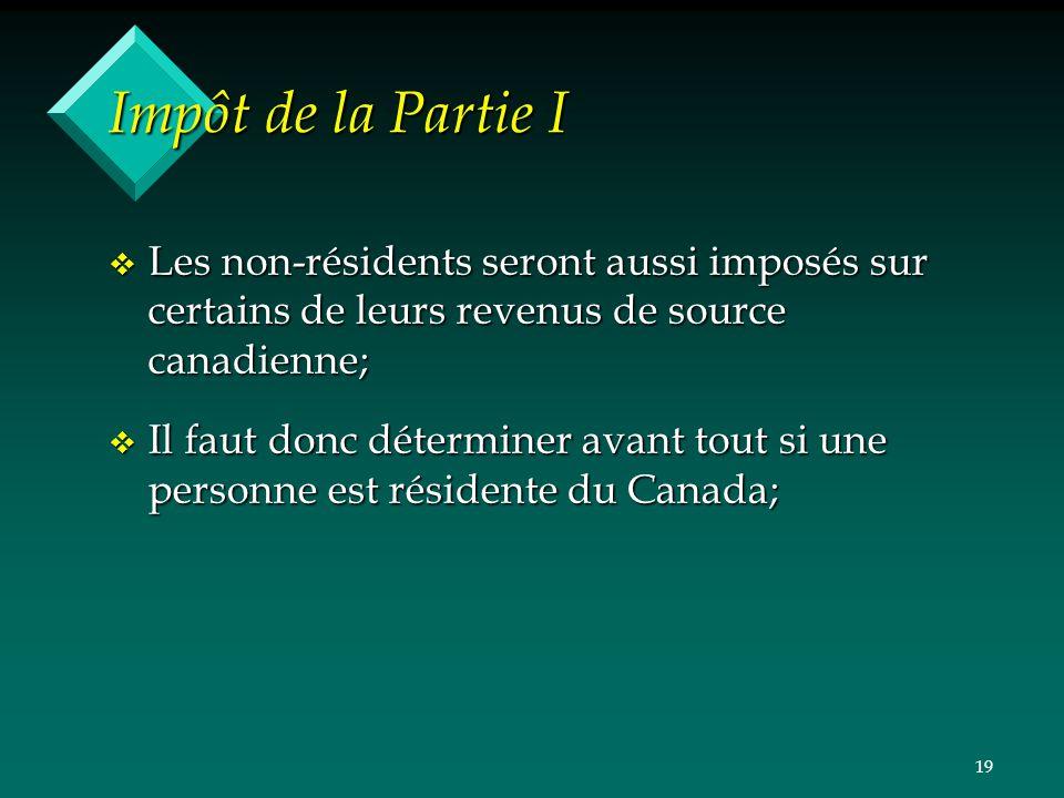 19 Impôt de la Partie I v Les non-résidents seront aussi imposés sur certains de leurs revenus de source canadienne; v Il faut donc déterminer avant t