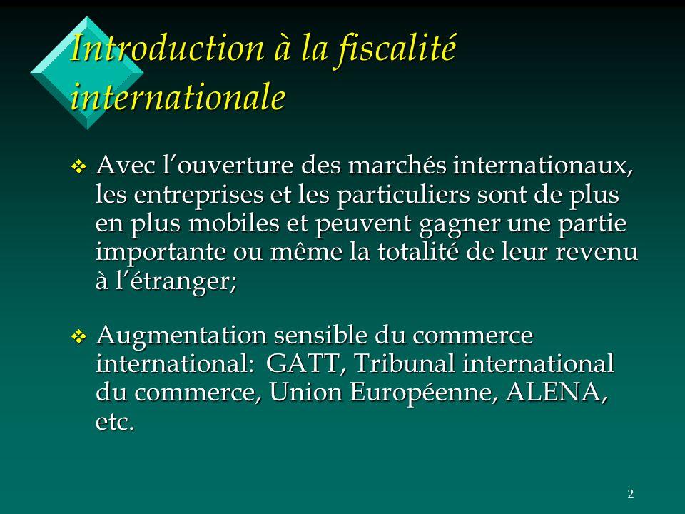 2 Introduction à la fiscalité internationale v Avec louverture des marchés internationaux, les entreprises et les particuliers sont de plus en plus mo