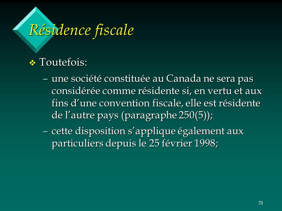 21 Résidence fiscale v Toutefois: –une société constituée au Canada ne sera pas considérée comme résidente si, en vertu et aux fins dune convention fi