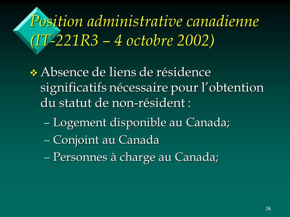 24 Position administrative canadienne (IT-221R3 – 4 octobre 2002) v Absence de liens de résidence significatifs nécessaire pour lobtention du statut d