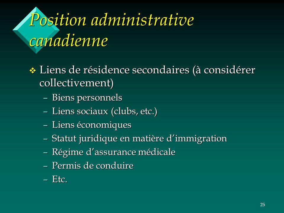 25 Position administrative canadienne v Liens de résidence secondaires (à considérer collectivement) –Biens personnels –Liens sociaux (clubs, etc.) –L