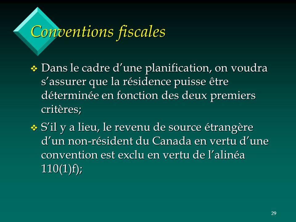 29 Conventions fiscales v Dans le cadre dune planification, on voudra sassurer que la résidence puisse être déterminée en fonction des deux premiers c