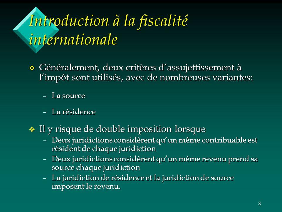 3 Introduction à la fiscalité internationale v Généralement, deux critères dassujettissement à limpôt sont utilisés, avec de nombreuses variantes: –La