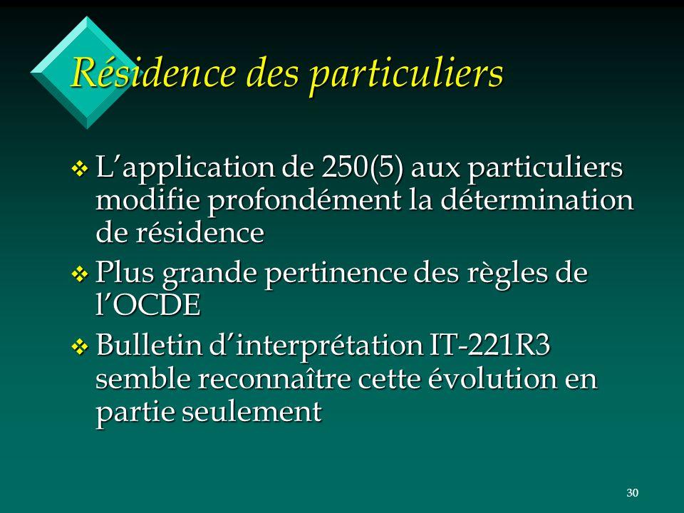30 Résidence des particuliers v Lapplication de 250(5) aux particuliers modifie profondément la détermination de résidence v Plus grande pertinence de
