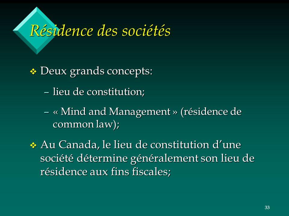 33 Résidence des sociétés v Deux grands concepts: –lieu de constitution; –« Mind and Management » (résidence de common law); v Au Canada, le lieu de c