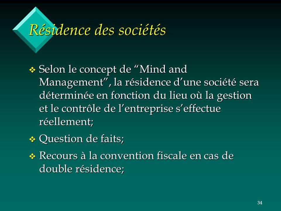 34 Résidence des sociétés v Selon le concept de Mind and Management, la résidence dune société sera déterminée en fonction du lieu où la gestion et le