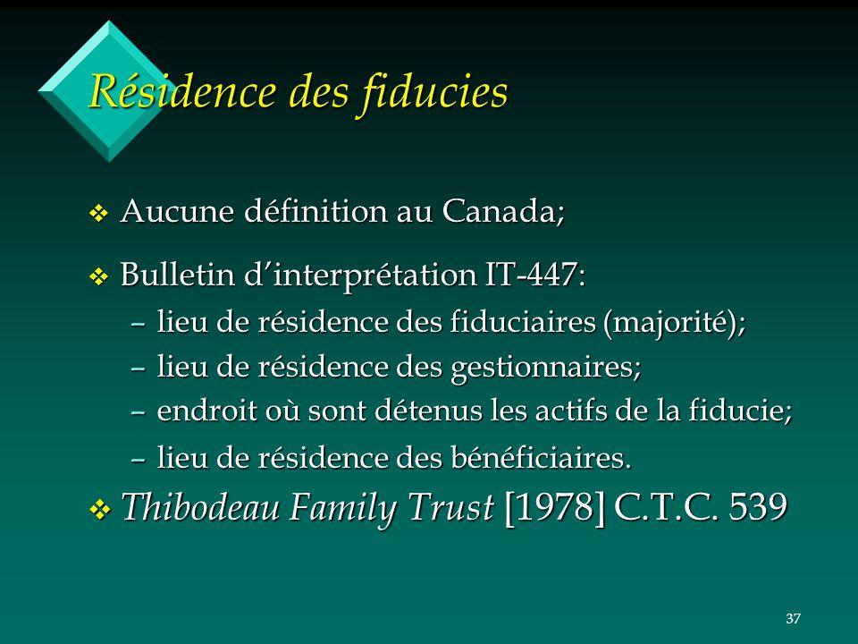37 Résidence des fiducies v Aucune définition au Canada; v Bulletin dinterprétation IT-447: –lieu de résidence des fiduciaires (majorité); –lieu de ré