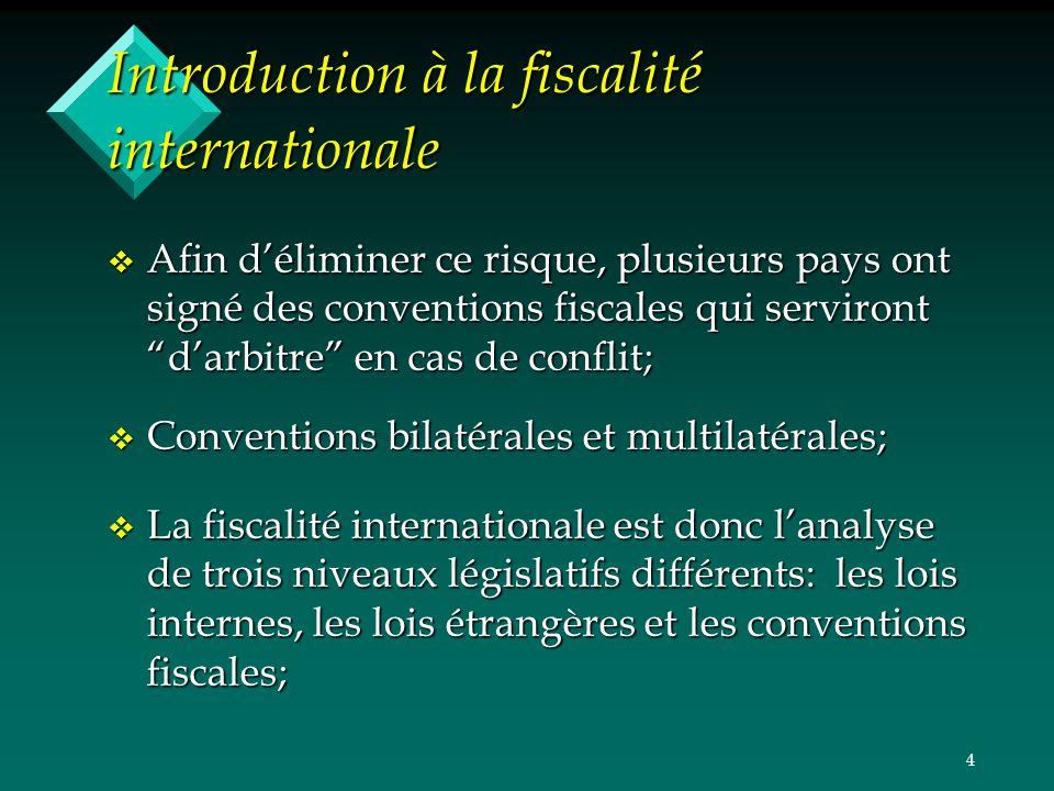 4 Introduction à la fiscalité internationale v Afin déliminer ce risque, plusieurs pays ont signé des conventions fiscales qui serviront darbitre en c