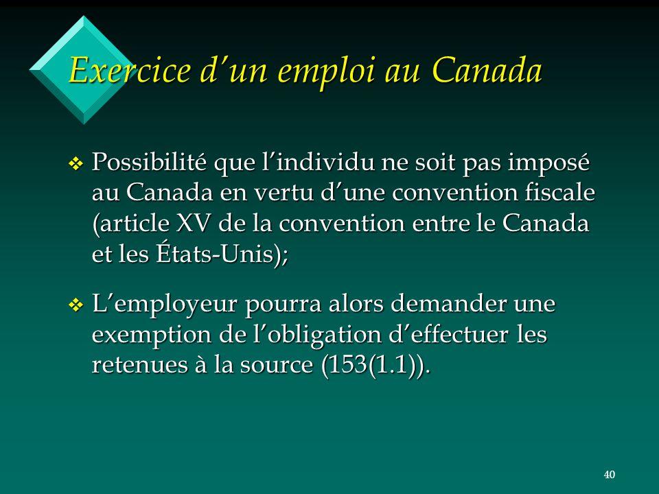 40 Exercice dun emploi au Canada v Possibilité que lindividu ne soit pas imposé au Canada en vertu dune convention fiscale (article XV de la conventio