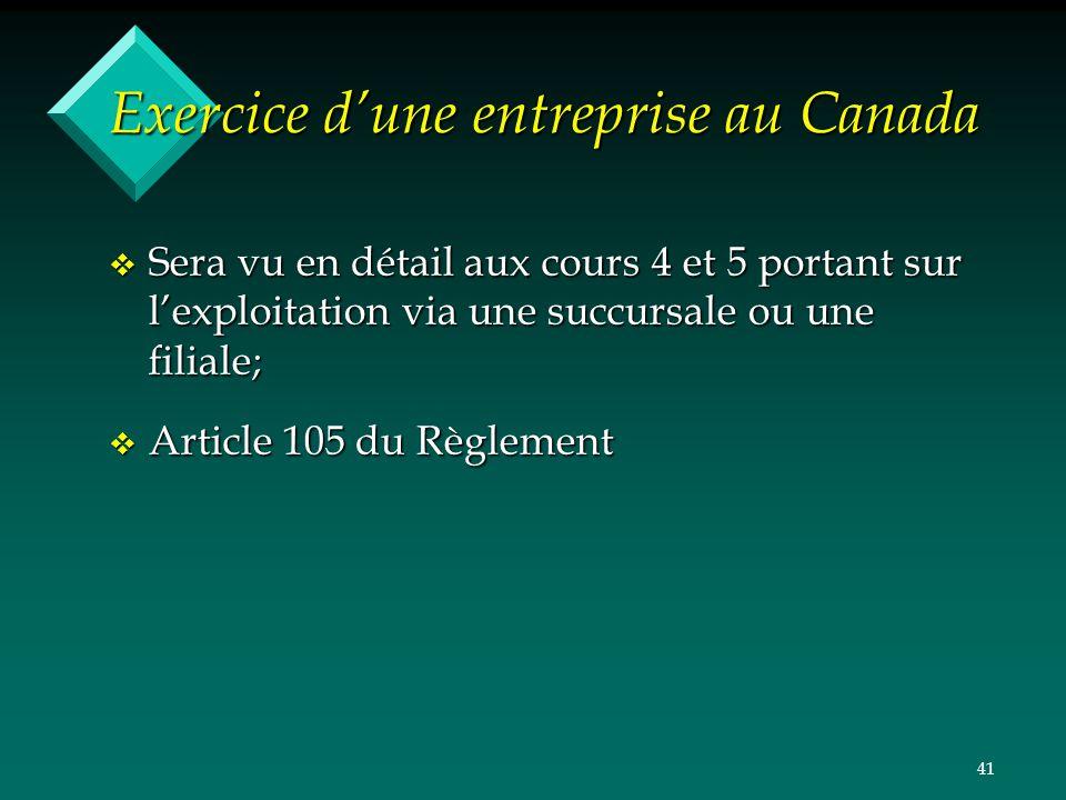41 Exercice dune entreprise au Canada v Sera vu en détail aux cours 4 et 5 portant sur lexploitation via une succursale ou une filiale; v Article 105
