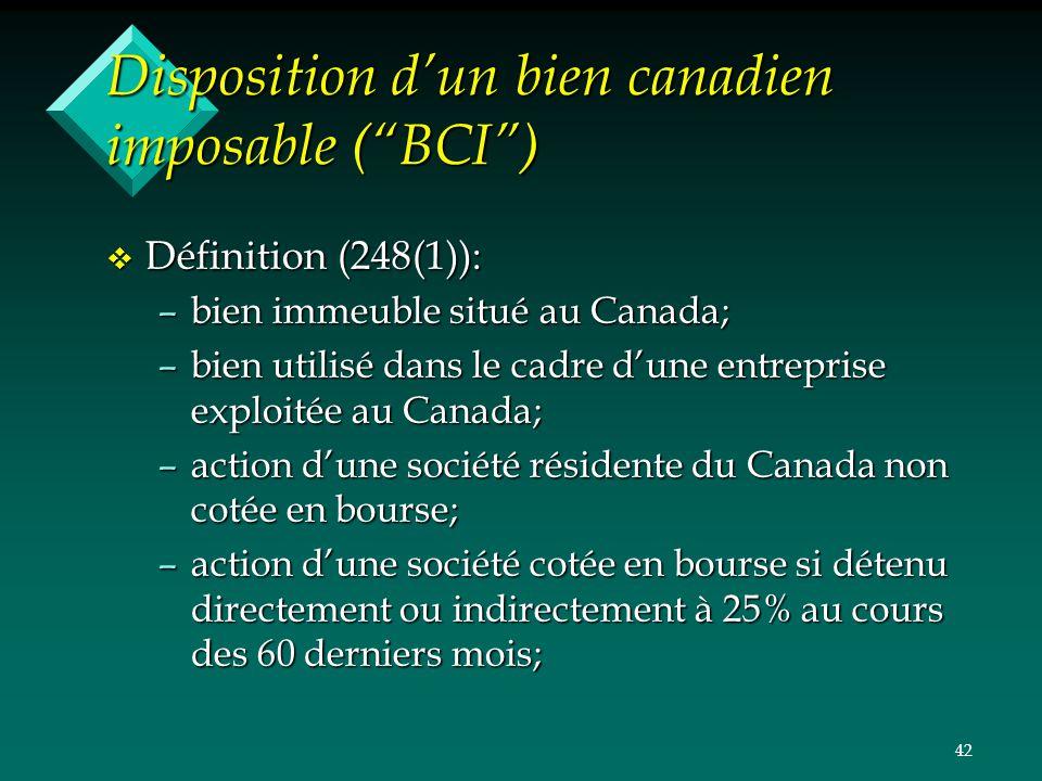 42 Disposition dun bien canadien imposable (BCI) v Définition (248(1)): –bien immeuble situé au Canada; –bien utilisé dans le cadre dune entreprise ex