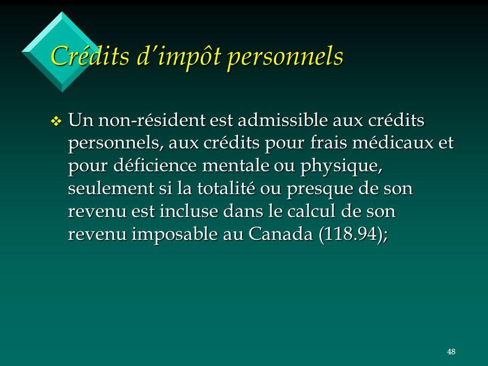 48 Crédits dimpôt personnels v Un non-résident est admissible aux crédits personnels, aux crédits pour frais médicaux et pour déficience mentale ou ph