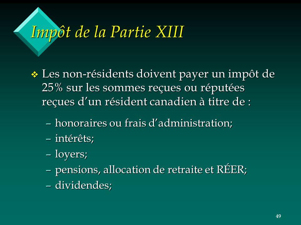 49 Impôt de la Partie XIII v Les non-résidents doivent payer un impôt de 25% sur les sommes reçues ou réputées reçues dun résident canadien à titre de