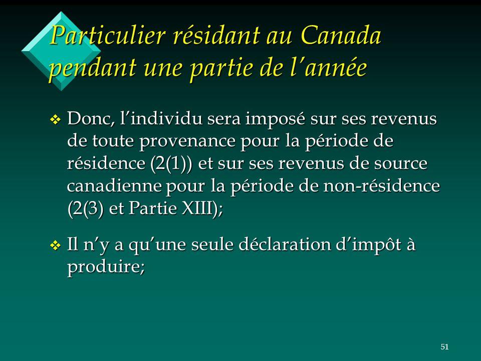 51 Particulier résidant au Canada pendant une partie de lannée v Donc, lindividu sera imposé sur ses revenus de toute provenance pour la période de ré