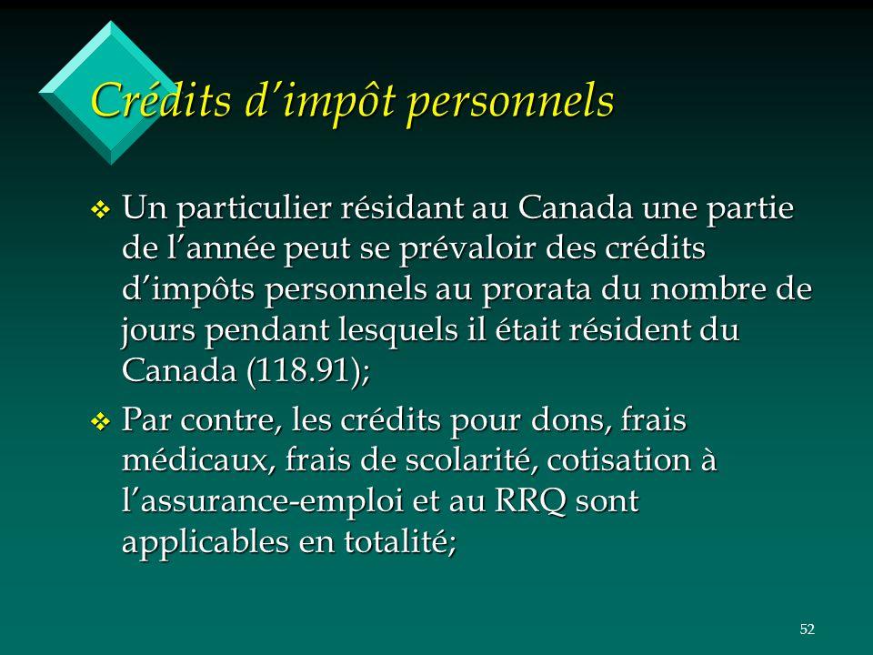 52 Crédits dimpôt personnels v Un particulier résidant au Canada une partie de lannée peut se prévaloir des crédits dimpôts personnels au prorata du n