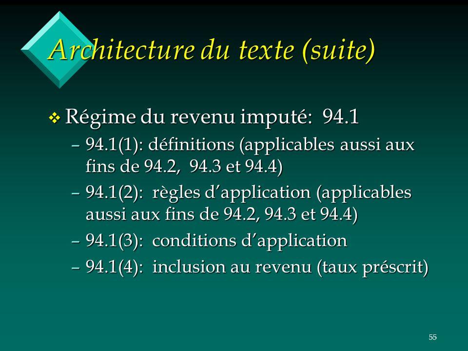 55 Architecture du texte (suite) v Régime du revenu imputé: 94.1 –94.1(1): définitions (applicables aussi aux fins de 94.2, 94.3 et 94.4) –94.1(2): rè