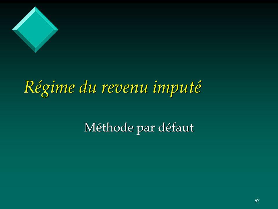 57 Régime du revenu imputé Méthode par défaut