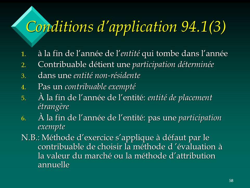 58 Conditions dapplication 94.1(3) 1. à la fin de lannée de l entité qui tombe dans lannée 2. Contribuable détient une participation déterminée 3. dan