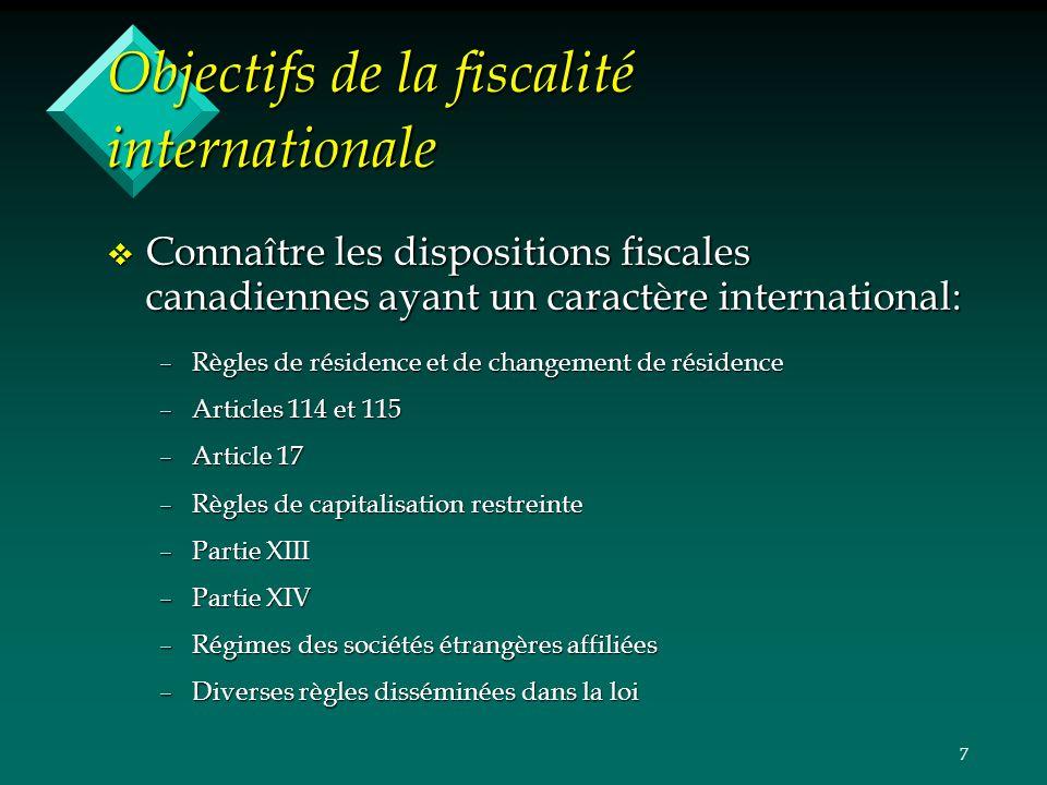 7 Objectifs de la fiscalité internationale v Connaître les dispositions fiscales canadiennes ayant un caractère international: –Règles de résidence et