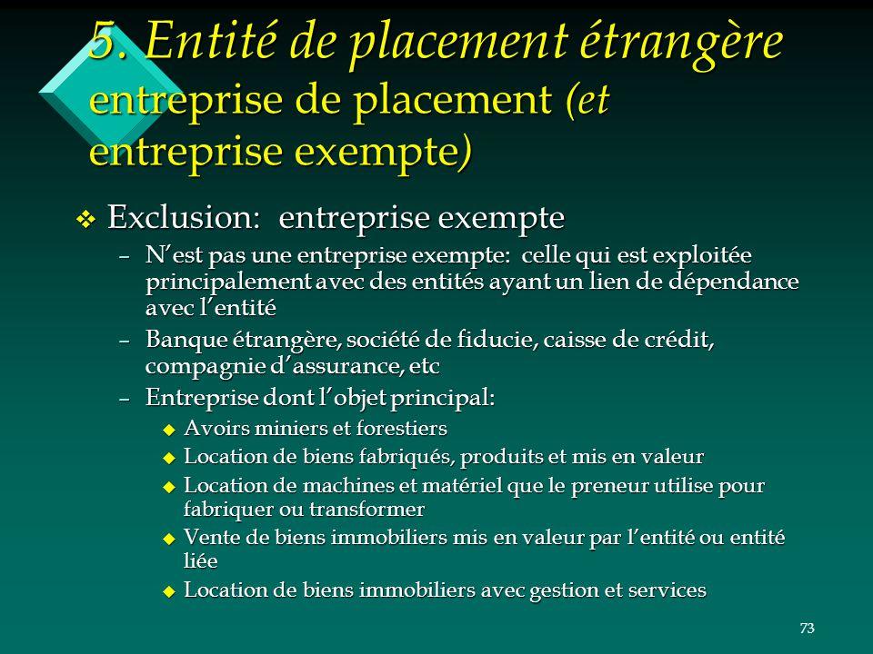 73 5. Entité de placement étrangère entreprise de placement (et entreprise exempte ) v Exclusion: entreprise exempte –Nest pas une entreprise exempte: