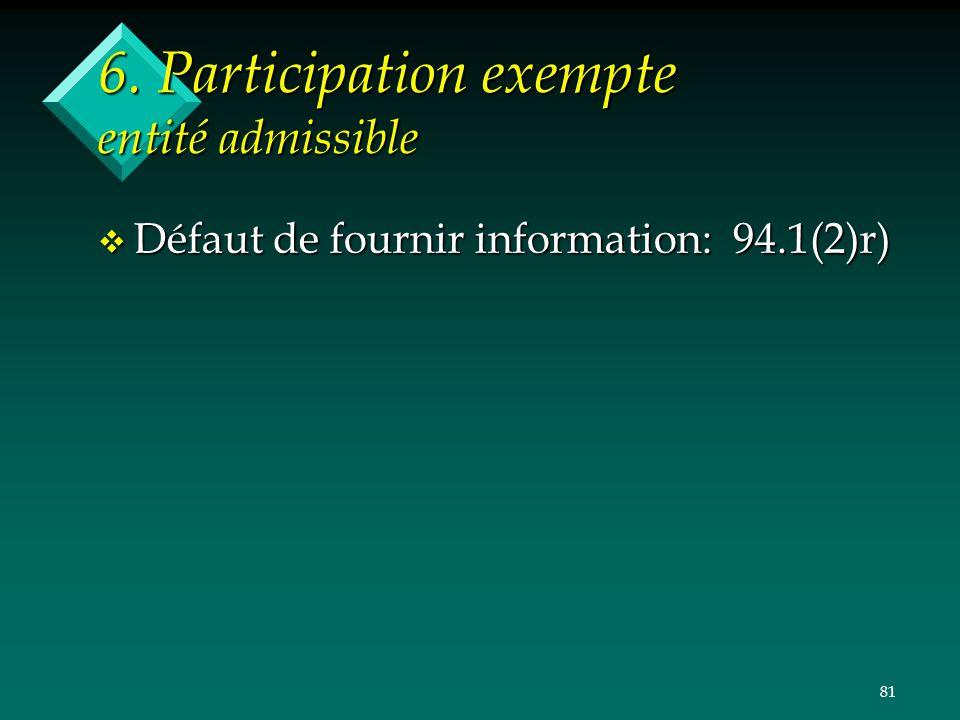 81 6. Participation exempte entité admissible v Défaut de fournir information: 94.1(2)r)