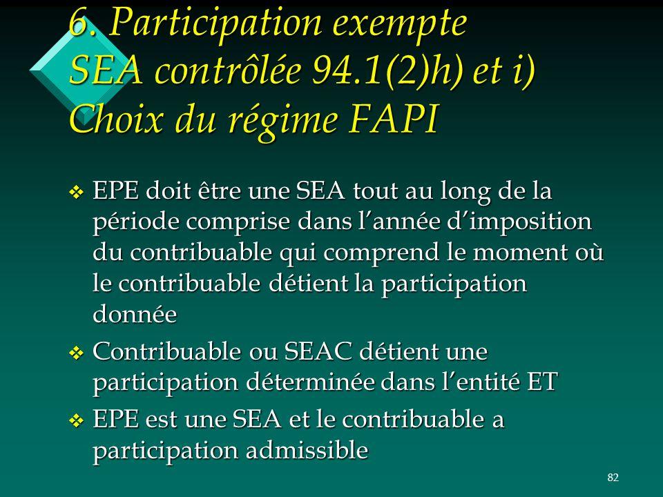 82 6. Participation exempte SEA contrôlée 94.1(2)h) et i) Choix du régime FAPI v EPE doit être une SEA tout au long de la période comprise dans lannée