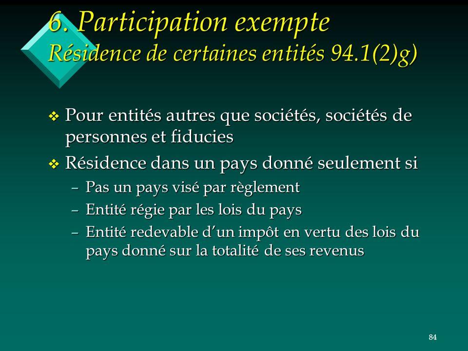 84 6. Participation exempte Résidence de certaines entités 94.1(2)g) v Pour entités autres que sociétés, sociétés de personnes et fiducies v Résidence