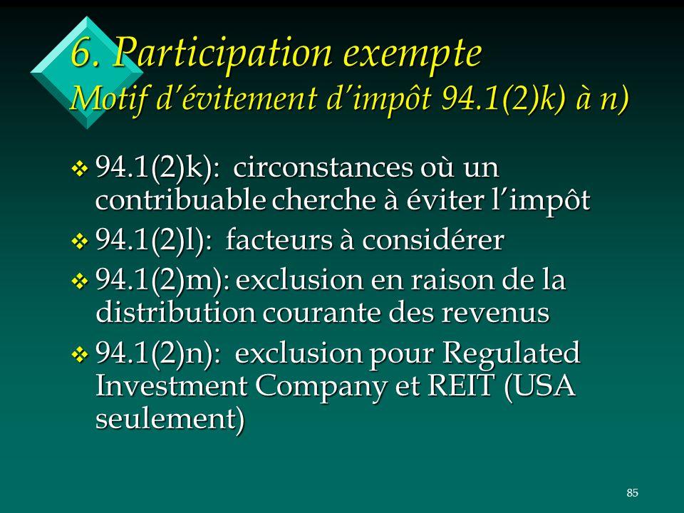 85 6. Participation exempte Motif dévitement dimpôt 94.1(2)k) à n) v 94.1(2)k): circonstances où un contribuable cherche à éviter limpôt v 94.1(2)l):