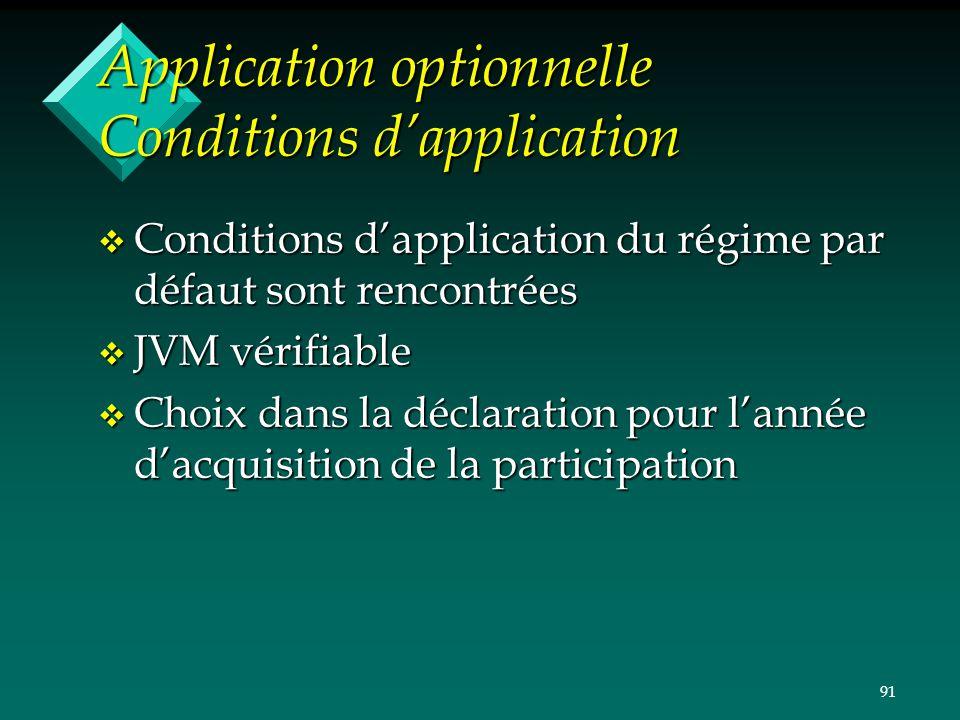 91 Application optionnelle Conditions dapplication v Conditions dapplication du régime par défaut sont rencontrées v JVM vérifiable v Choix dans la dé