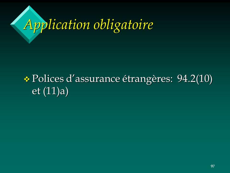 97 Application obligatoire v Polices dassurance étrangères: 94.2(10) et (11)a)
