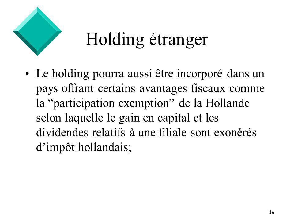 14 Holding étranger Le holding pourra aussi être incorporé dans un pays offrant certains avantages fiscaux comme la participation exemption de la Holl