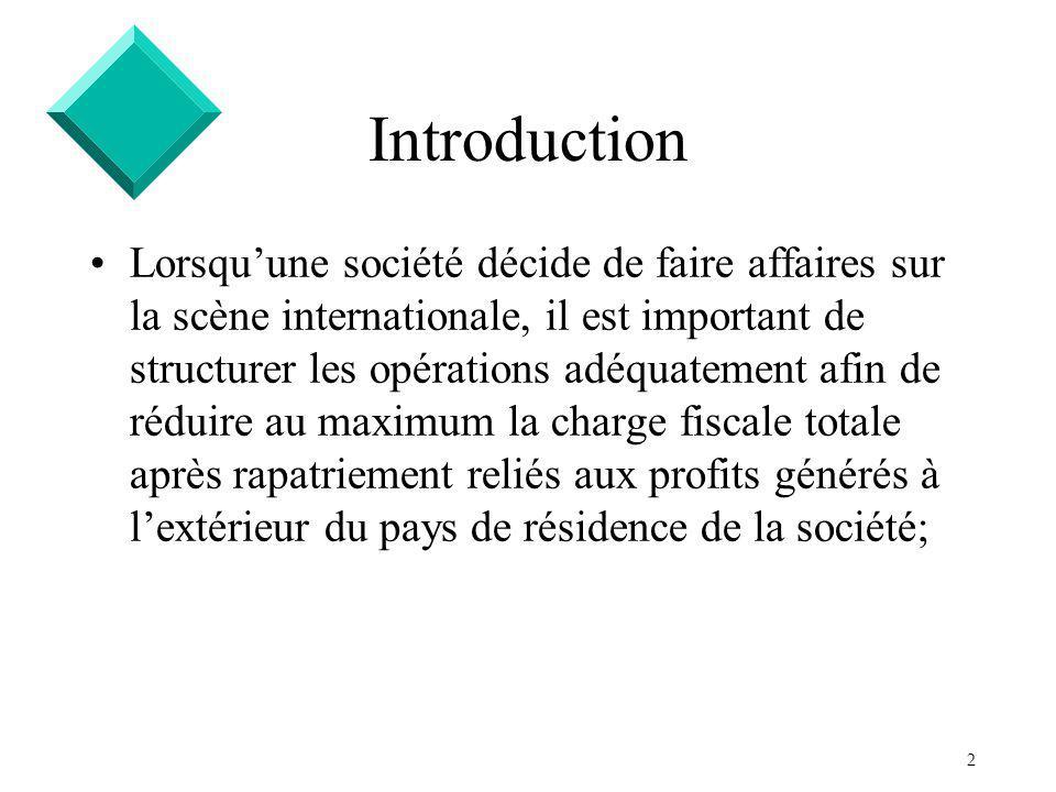 2 Introduction Lorsquune société décide de faire affaires sur la scène internationale, il est important de structurer les opérations adéquatement afin