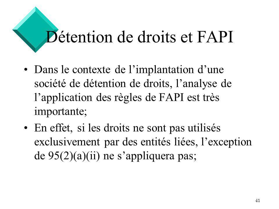 41 Détention de droits et FAPI Dans le contexte de limplantation dune société de détention de droits, lanalyse de lapplication des règles de FAPI est