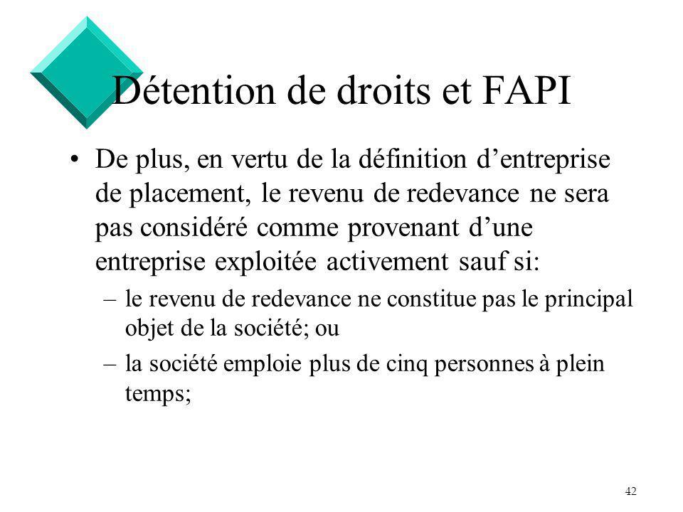 42 Détention de droits et FAPI De plus, en vertu de la définition dentreprise de placement, le revenu de redevance ne sera pas considéré comme provena