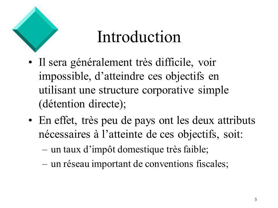 5 Introduction Il sera généralement très difficile, voir impossible, datteindre ces objectifs en utilisant une structure corporative simple (détention