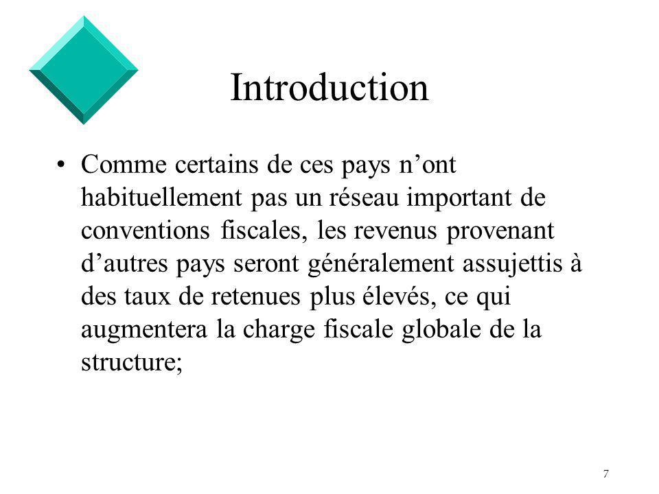 7 Introduction Comme certains de ces pays nont habituellement pas un réseau important de conventions fiscales, les revenus provenant dautres pays seront généralement assujettis à des taux de retenues plus élevés, ce qui augmentera la charge fiscale globale de la structure;