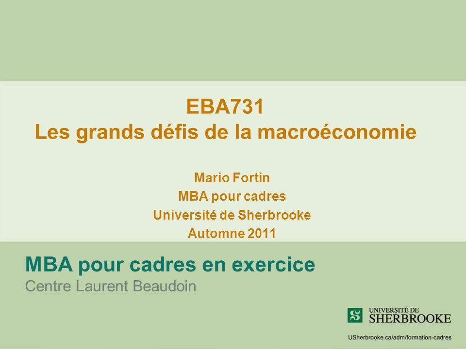 EBA731 Les grands défis de la macroéconomie MBA pour cadres en exercice Centre Laurent Beaudoin Mario Fortin MBA pour cadres Université de Sherbrooke