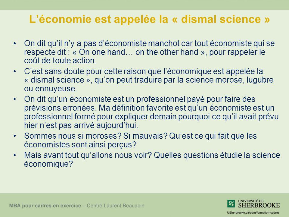 Léconomie est appelée la « dismal science » On dit quil ny a pas déconomiste manchot car tout économiste qui se respecte dit : « On one hand… on the o