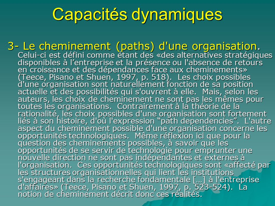 Capacités dynamiques 3- Le cheminement (paths) d'une organisation. Celui-ci est défini comme étant des «des alternatives stratégiques disponibles à le